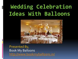 Wedding Celebration Ideas With Balloons