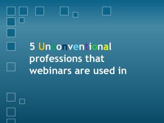 5 Unconventional professions that webinars are used in