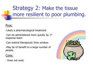 Strategy 2: Make the tissue more resilient to poor plumbing.