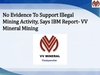No Evidence To Support Illegal Mining Activity, Says IBM Report- VV Mineral Mining