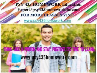 PSY 435 HOMEWORK Education Expert/psy435homeworkdotcom