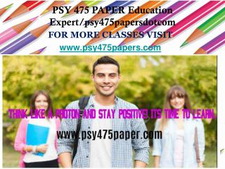 PSY 475 PAPER Education Expert/psy475papersdotcom