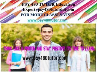 PSY 480 TUTOR Education Expert/psy480tutordotcom