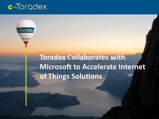 Toradex Collaborates with Microsoft to Accelerate Internet of Things Solutions