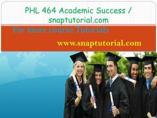 PHL 464 Academic Success / snaptutorial.com
