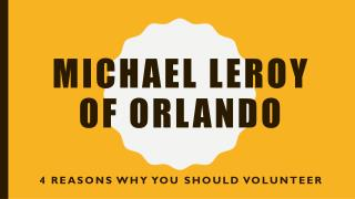 Michael LeRoy of Orlando - 4 Reasons Why You Should Volunteer