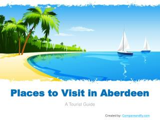 Top Visiting Places of Aberdeen - A Tourist Guide