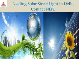 Leading Solar Street Light in Delhi Contact NEPL