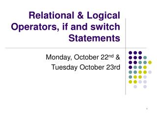 Relational  Logical Operators, if and switch Statements