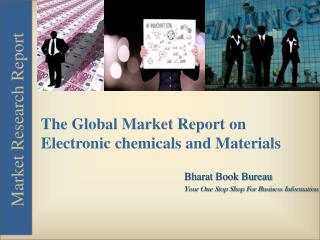 The Global Market Report on Electronic chemicals and Materials