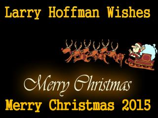 Larry Hoffman Wishes Merry Christmas 2015