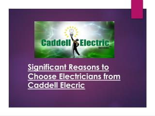Significant Reasons to Choose Electricians from Caddell Elecric