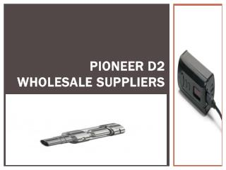 Pioneer D2 Wholesale Suppliers