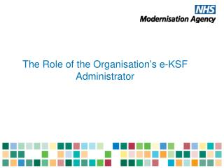 The Role of the Organisation s e-KSF Administrator