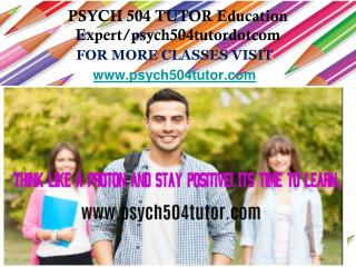 PSYCH 504 TUTOR Education Expert/psych504tutordotcom