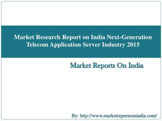 Market Research Report on India Next-Generation Telecom Application Server Industry 2015