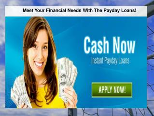 Meet Your Financial Needs With The Payday Loans!