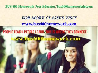 BUS 600 Homework Peer Educator/bus600homeworkdotcom