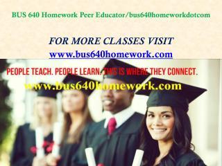 BUS 640 Homework Peer Educator/bus640homeworkdotcom