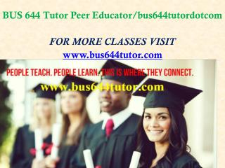 BUS 644 Tutor Peer Educator/bus644tutordotcom