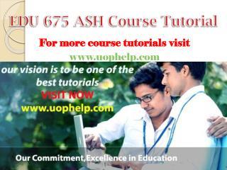 EDU 675 (ASH)  Academic Achievement/uophelp.com