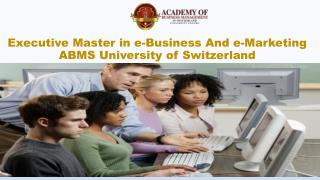 Executive Master in e-Business And e-Marketing ABMS University of Switzerland