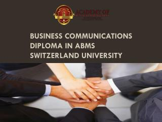 Business Communications Diploma in ABMS SWITZERLAND UNIVERSITY