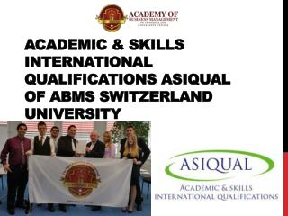 Academic & Skills International Qualifications ASIQUAL  of ABMS SWITZERLAND UNIVERSITY