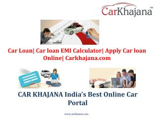 Car Loan| Car loan EMI Calculator| Apply Car loan Online| Carkhajana.com