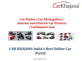 Car Photos | Car Photogallery | Interior and Exterior Car Pictures | Carkhajana.com