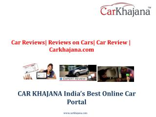 Car Reviews| Reviews on Cars| Car Review | Carkhajana.com
