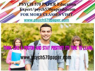 PSYCH 570 PAPER Education Expert/psych570paperdotcom