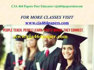 CJA 464 Papers Peer Educator/cja464papersdotcom