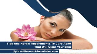 Tips And Herbal Supplements To Cure Acne That Will Clear Your Skin