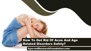 How To Get Rid Of Acne And Age Related Disorders Safely?