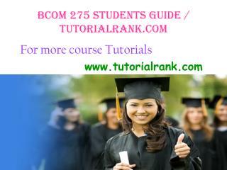 BCOM 275 Students Guide / tutorialrank.com