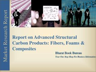 Report on Advanced Structural Carbon Products Fibers, Foams & Composites