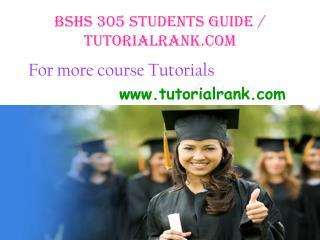 BSHS 305 Students Guide / tutorialrank.com
