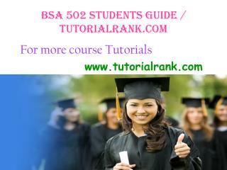BSA 502 Students Guide / tutorialrank.com