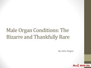 Male Organ Conditions: The Bizarre and Thankfully Rare