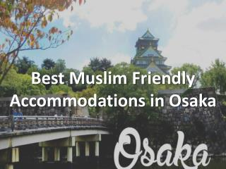 Best Muslim Friendly Accommodations in Osaka
