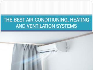 THE BEST AIR CONDITIONING, HEATING AND VENTILATION SYSTEMS
