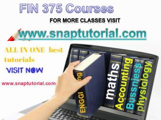 FIN 375 Academic Success /snaptutorial