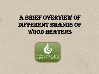 A Brief Overview Of Different Brands Of Wood Heaters
