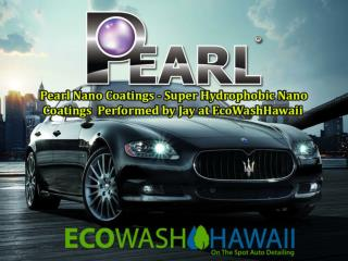 Pearl Nano Coatings - Performed by Jay of Eco Wash Hawaii