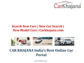 Search New Cars | New Car Search | New Model Cars | Carkhajana.com