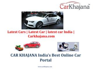 Latest Cars | Latest Car | latest car India | Carkhajana.com