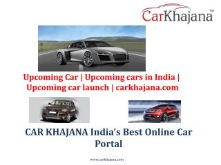 Upcoming Car | Upcoming cars in India | Upcoming car launch | carkhajana.com