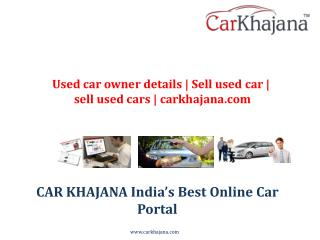 Used car owner details | Sell used car | sell used cars | carkhajana.com
