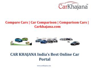 Compare Cars | Car Comparison | Comparison Cars | Carkhajana.com
